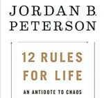 12 Rules for LIfe: An Antidote for Chaos